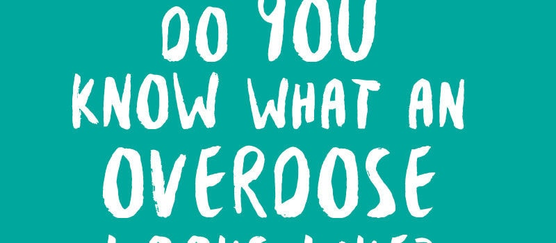 Do you know what an overdose looks like?